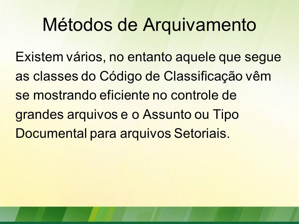 Métodos de Arquivamento Existem vários, no entanto aquele que segue as classes do Código de Classificação vêm se mostrando eficiente no controle de grandes arquivos e o Assunto ou Tipo Documental para arquivos Setoriais.