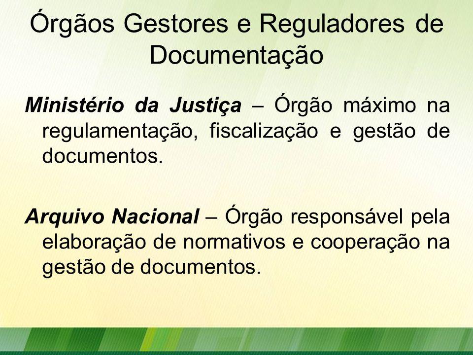 Órgãos Gestores e Reguladores de Documentação Ministério da Justiça – Órgão máximo na regulamentação, fiscalização e gestão de documentos.