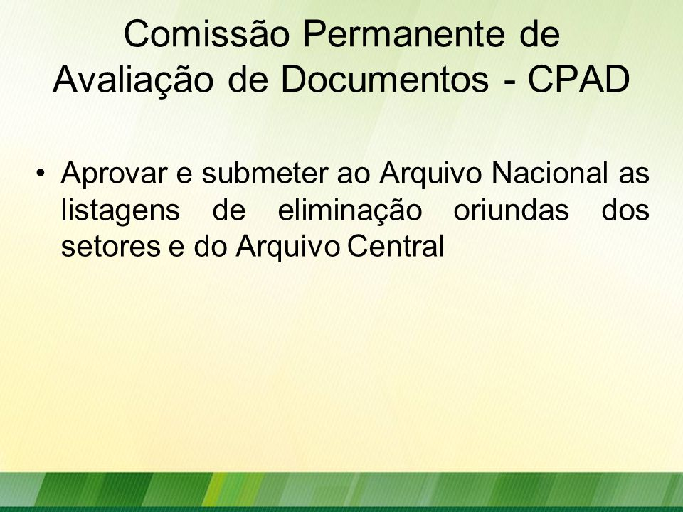 Comissão Permanente de Avaliação de Documentos - CPAD Aprovar e submeter ao Arquivo Nacional as listagens de eliminação oriundas dos setores e do Arquivo Central