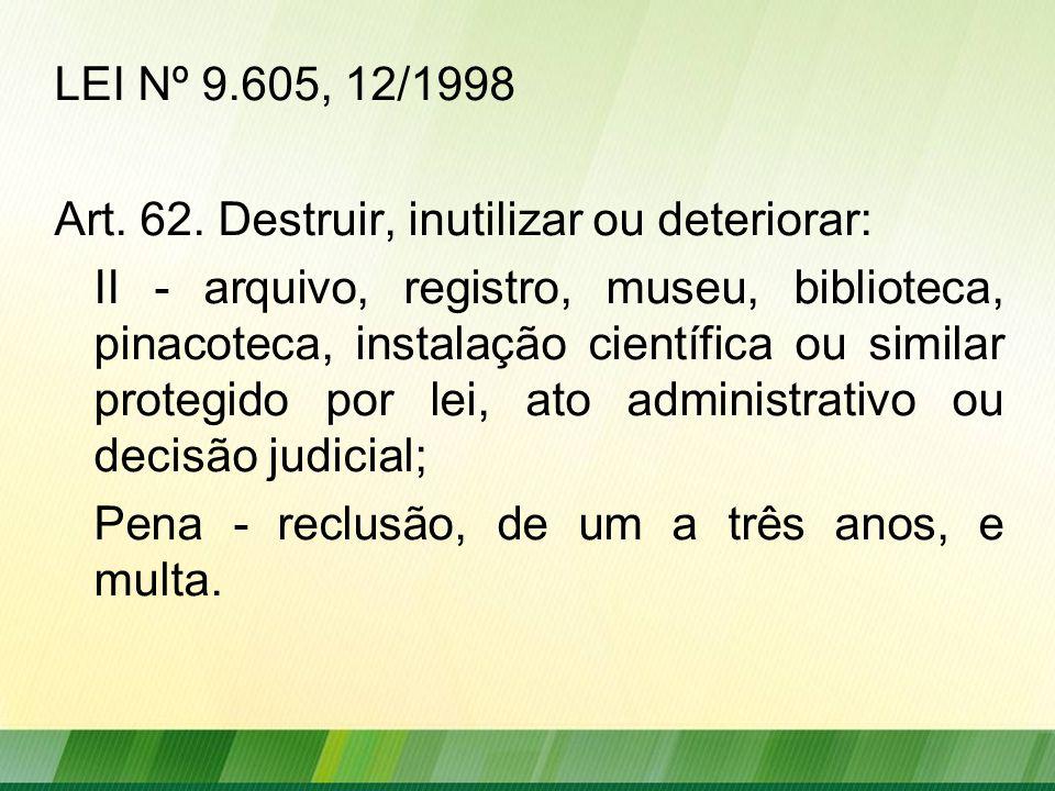 LEI Nº 9.605, 12/1998 Art.62.