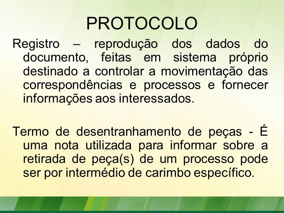 PROTOCOLO Registro – reprodução dos dados do documento, feitas em sistema próprio destinado a controlar a movimentação das correspondências e processos e fornecer informações aos interessados.