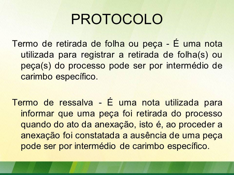 PROTOCOLO Termo de retirada de folha ou peça - É uma nota utilizada para registrar a retirada de folha(s) ou peça(s) do processo pode ser por intermédio de carimbo específico.
