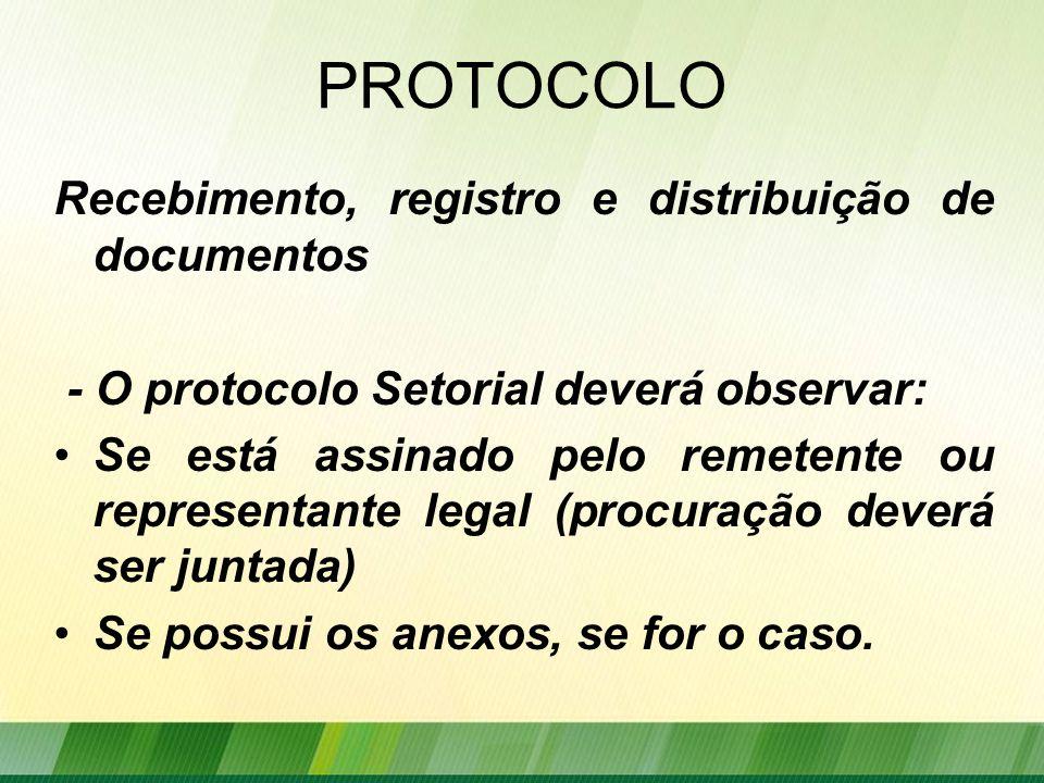 PROTOCOLO Recebimento, registro e distribuição de documentos - O protocolo Setorial deverá observar: Se está assinado pelo remetente ou representante legal (procuração deverá ser juntada) Se possui os anexos, se for o caso.
