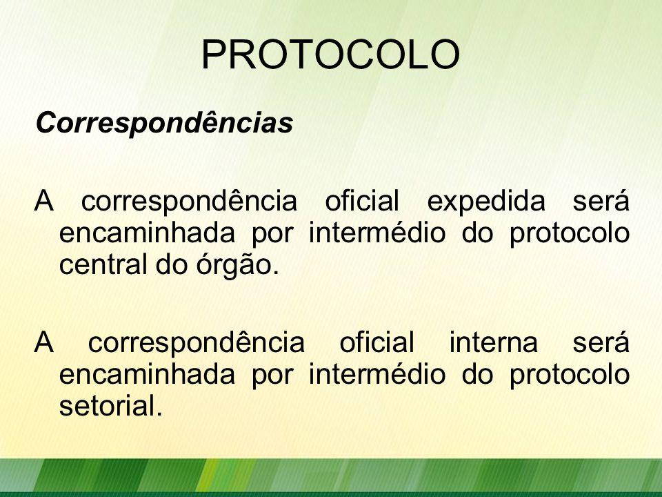PROTOCOLO Correspondências A correspondência oficial expedida será encaminhada por intermédio do protocolo central do órgão.