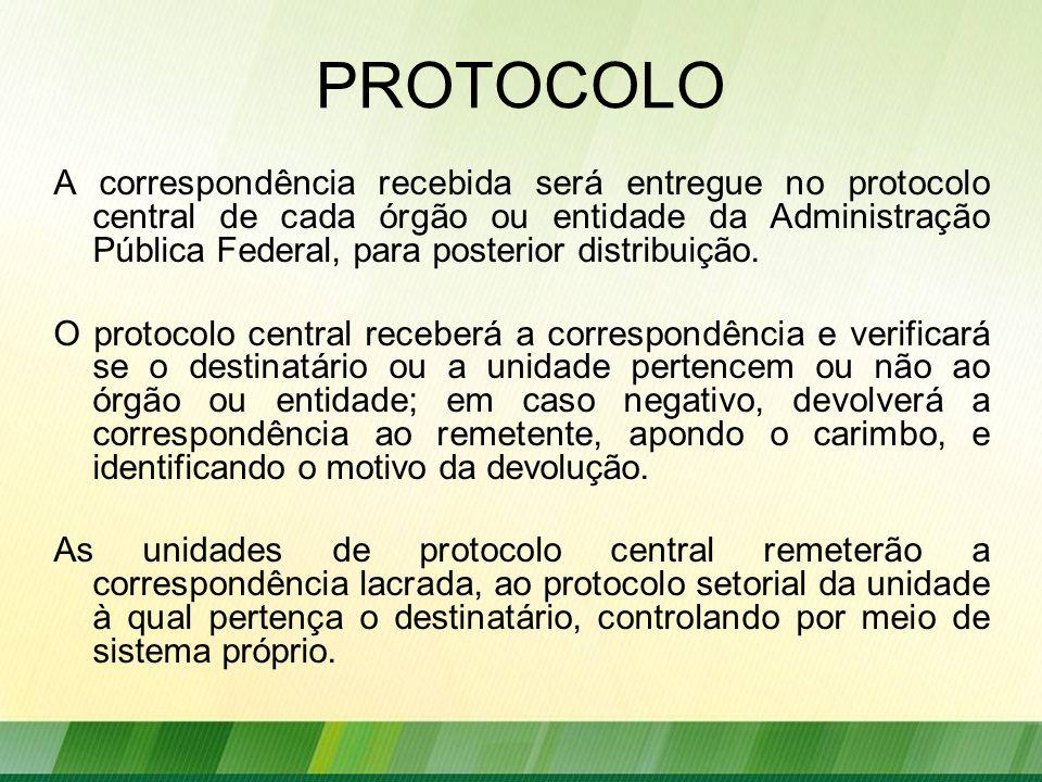 PROTOCOLO A correspondência recebida será entregue no protocolo central de cada órgão ou entidade da Administração Pública Federal, para posterior distribuição.
