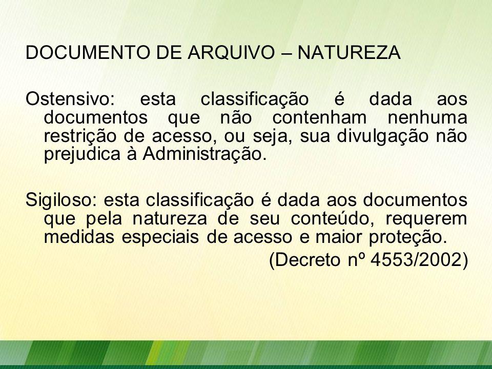 DOCUMENTO DE ARQUIVO – NATUREZA Ostensivo: esta classificação é dada aos documentos que não contenham nenhuma restrição de acesso, ou seja, sua divulgação não prejudica à Administração.