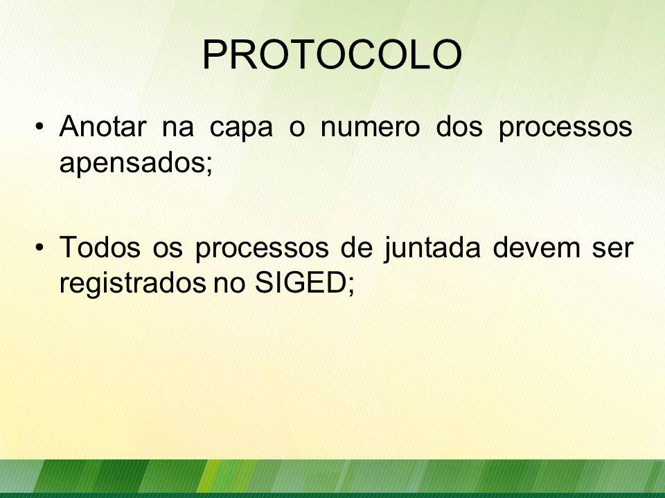PROTOCOLO Anotar na capa o numero dos processos apensados; Todos os processos de juntada devem ser registrados no SIGED;