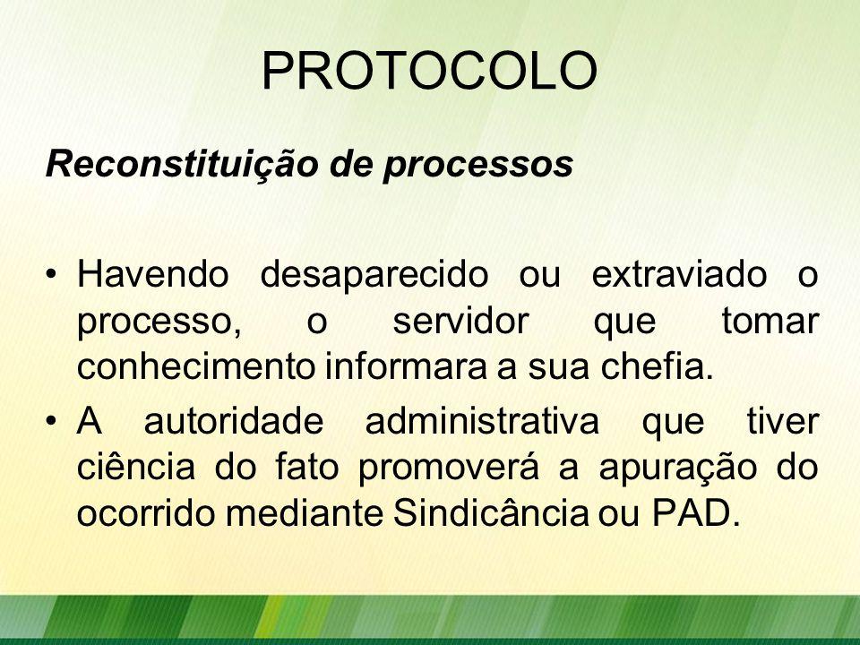 Reconstituição de processos Havendo desaparecido ou extraviado o processo, o servidor que tomar conhecimento informara a sua chefia.