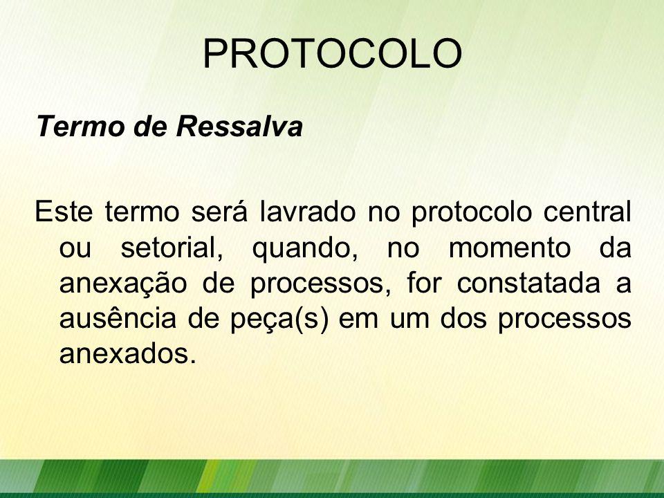 PROTOCOLO Termo de Ressalva Este termo será lavrado no protocolo central ou setorial, quando, no momento da anexação de processos, for constatada a ausência de peça(s) em um dos processos anexados.
