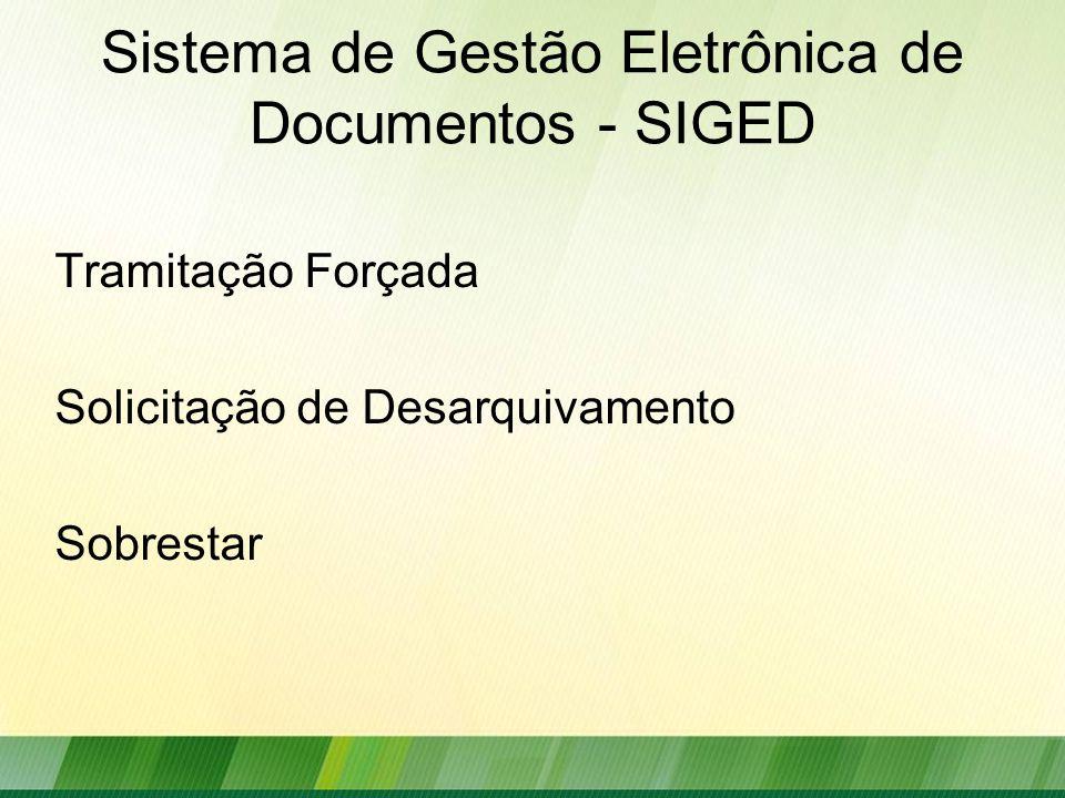 Sistema de Gestão Eletrônica de Documentos - SIGED Tramitação Forçada Solicitação de Desarquivamento Sobrestar