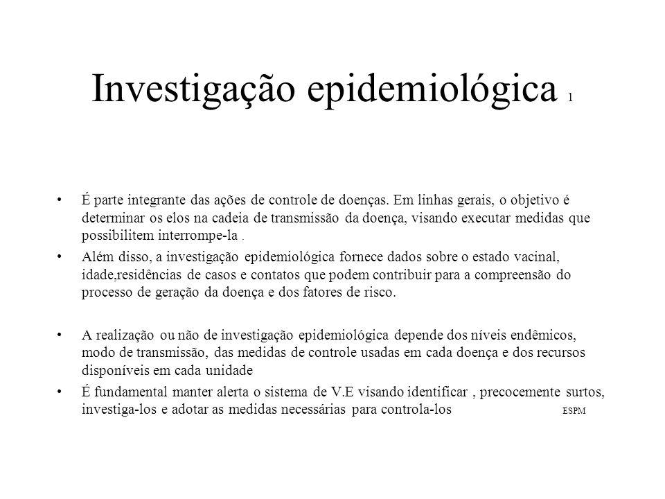 Investigação epidemiológica 1 É parte integrante das ações de controle de doenças. Em linhas gerais, o objetivo é determinar os elos na cadeia de tran