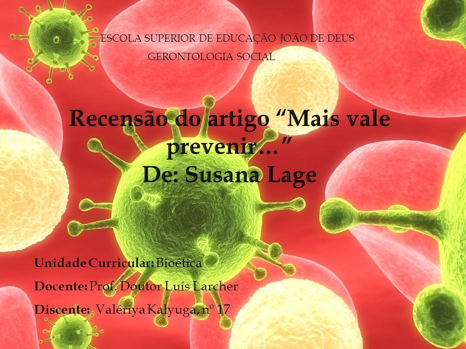 ESCOLA SUPERIOR DE EDUCAÇÃO JOÃO DE DEUS GERONTOLOGIA SOCIAL /2009 Unidade Curricular: Bioética Docente: Prof.