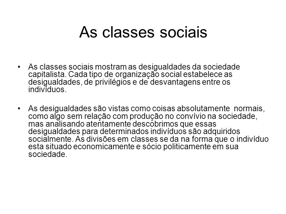 As classes sociais As classes sociais mostram as desigualdades da sociedade capitalista. Cada tipo de organização social estabelece as desigualdades,