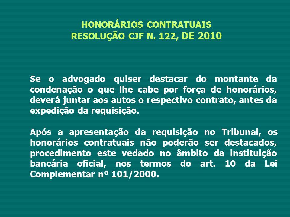 HONORÁRIOS CONTRATUAIS RESOLUÇÃO CJF N. 122, DE 2010 Se o advogado quiser destacar do montante da condenação o que lhe cabe por força de honorários, d