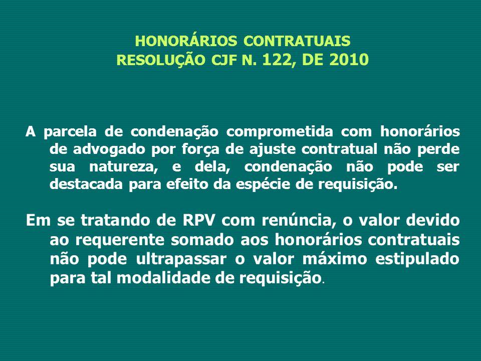 HONORÁRIOS CONTRATUAIS RESOLUÇÃO CJF N. 122, DE 2010 A parcela de condenação comprometida com honorários de advogado por força de ajuste contratual nã