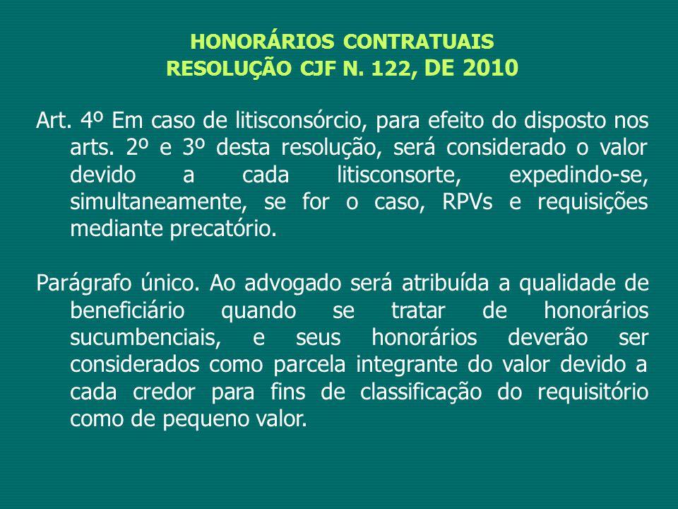 HONORÁRIOS CONTRATUAIS RESOLUÇÃO CJF N. 122, DE 2010 Art. 4º Em caso de litisconsórcio, para efeito do disposto nos arts. 2º e 3º desta resolução, ser