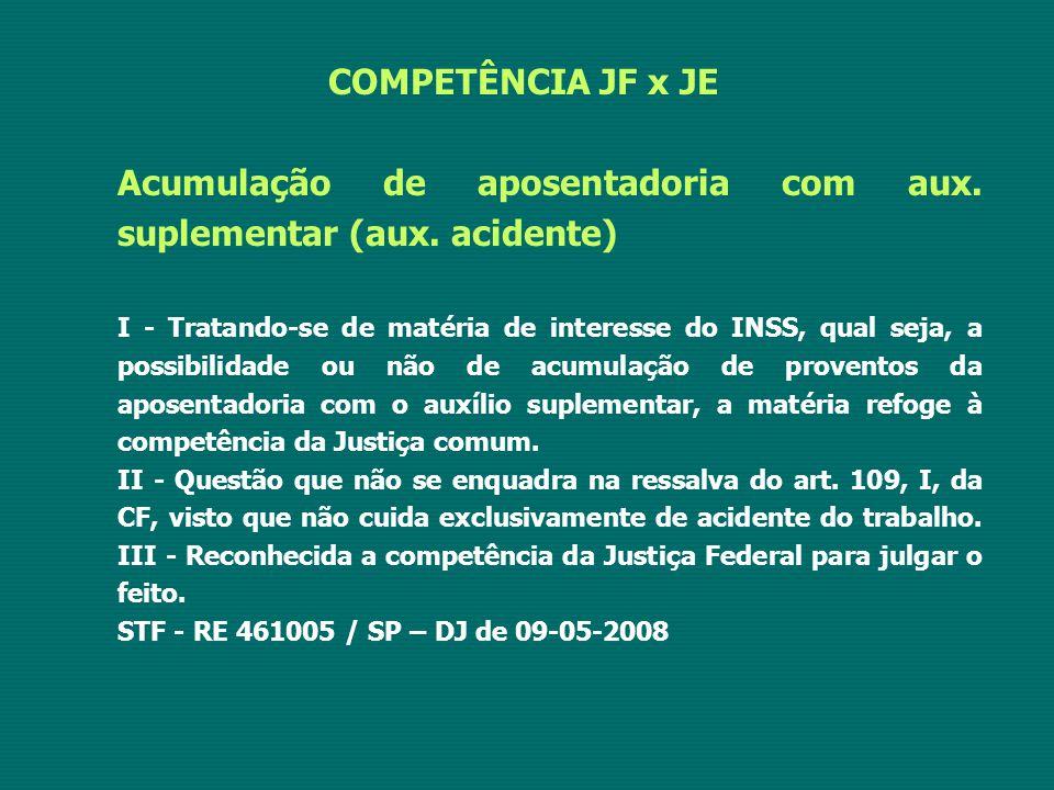 COMPETÊNCIA JF x JE Acumulação de aposentadoria com aux. suplementar (aux. acidente) I - Tratando-se de matéria de interesse do INSS, qual seja, a pos