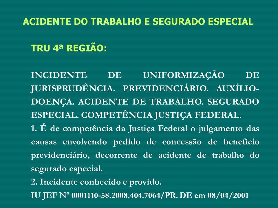 ACIDENTE DO TRABALHO E SEGURADO ESPECIAL TRU 4ª REGIÃO: INCIDENTE DE UNIFORMIZAÇÃO DE JURISPRUDÊNCIA. PREVIDENCIÁRIO. AUXÍLIO- DOENÇA. ACIDENTE DE TRA