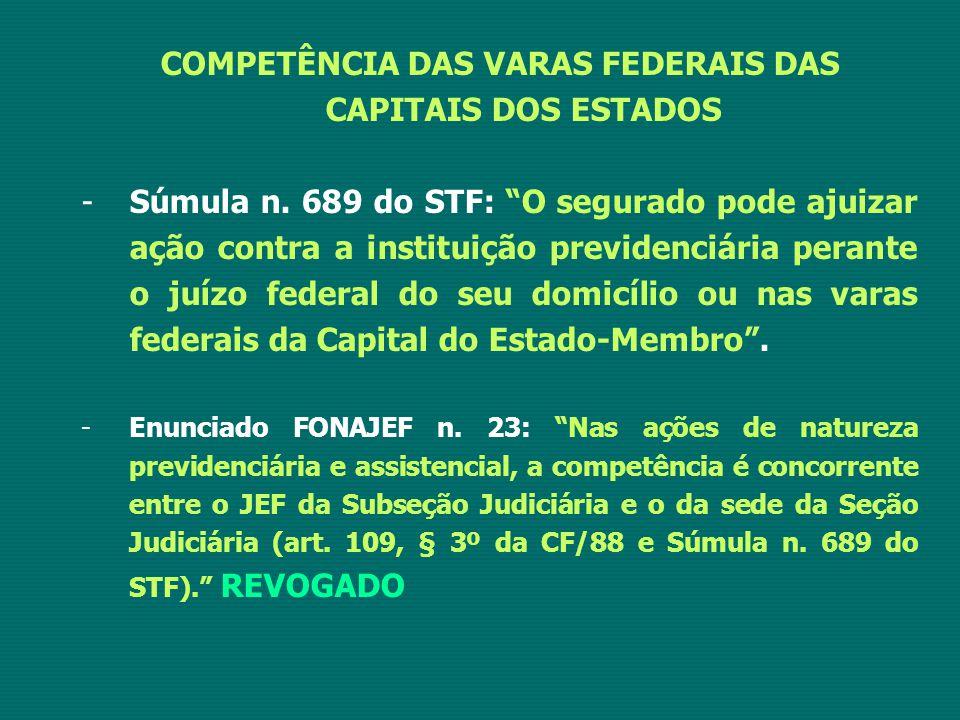 """COMPETÊNCIA DAS VARAS FEDERAIS DAS CAPITAIS DOS ESTADOS -Súmula n. 689 do STF: """"O segurado pode ajuizar ação contra a instituição previdenciária peran"""
