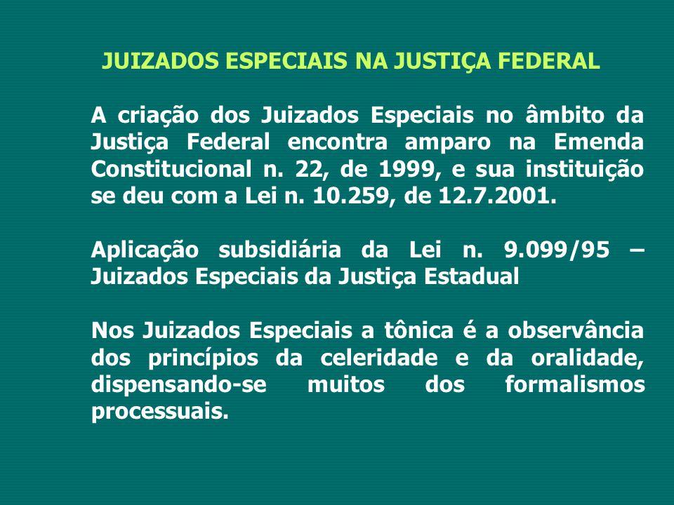 JUIZADOS ESPECIAIS NA JUSTIÇA FEDERAL A criação dos Juizados Especiais no âmbito da Justiça Federal encontra amparo na Emenda Constitucional n. 22, de