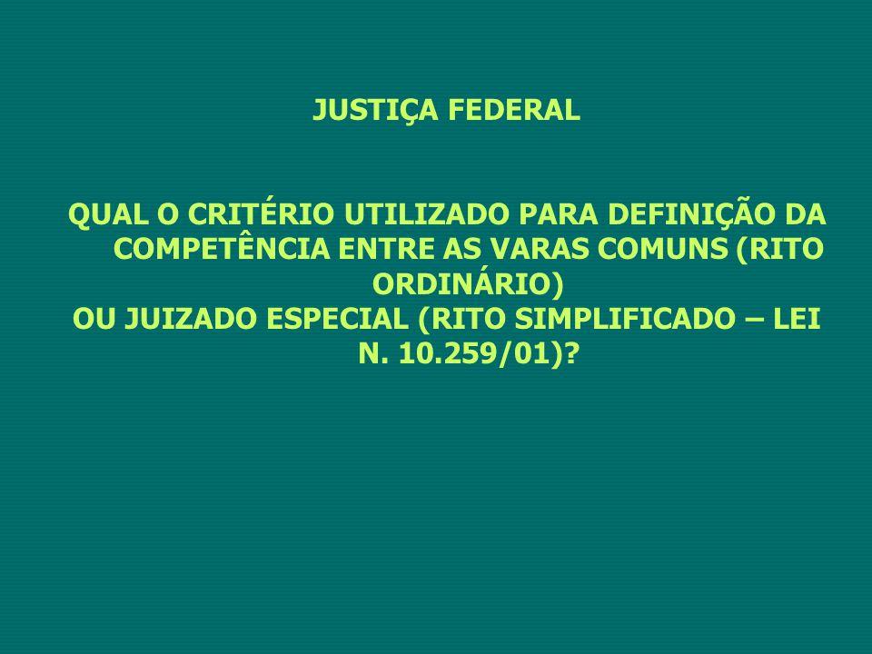 JUSTIÇA FEDERAL QUAL O CRITÉRIO UTILIZADO PARA DEFINIÇÃO DA COMPETÊNCIA ENTRE AS VARAS COMUNS (RITO ORDINÁRIO) OU JUIZADO ESPECIAL (RITO SIMPLIFICADO – LEI N.