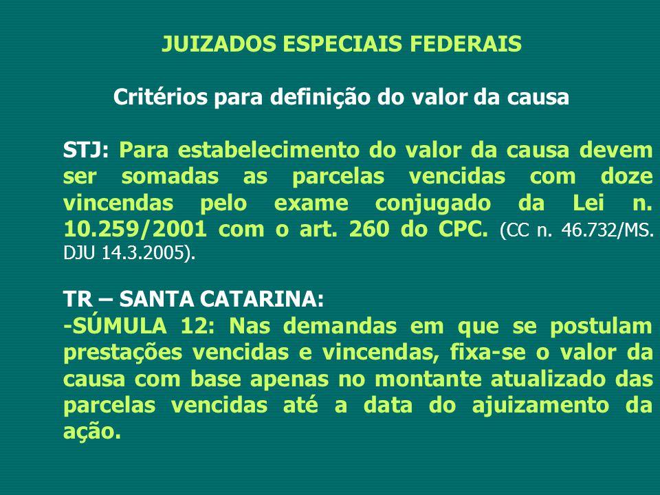 JUIZADOS ESPECIAIS FEDERAIS Critérios para definição do valor da causa STJ: Para estabelecimento do valor da causa devem ser somadas as parcelas venci