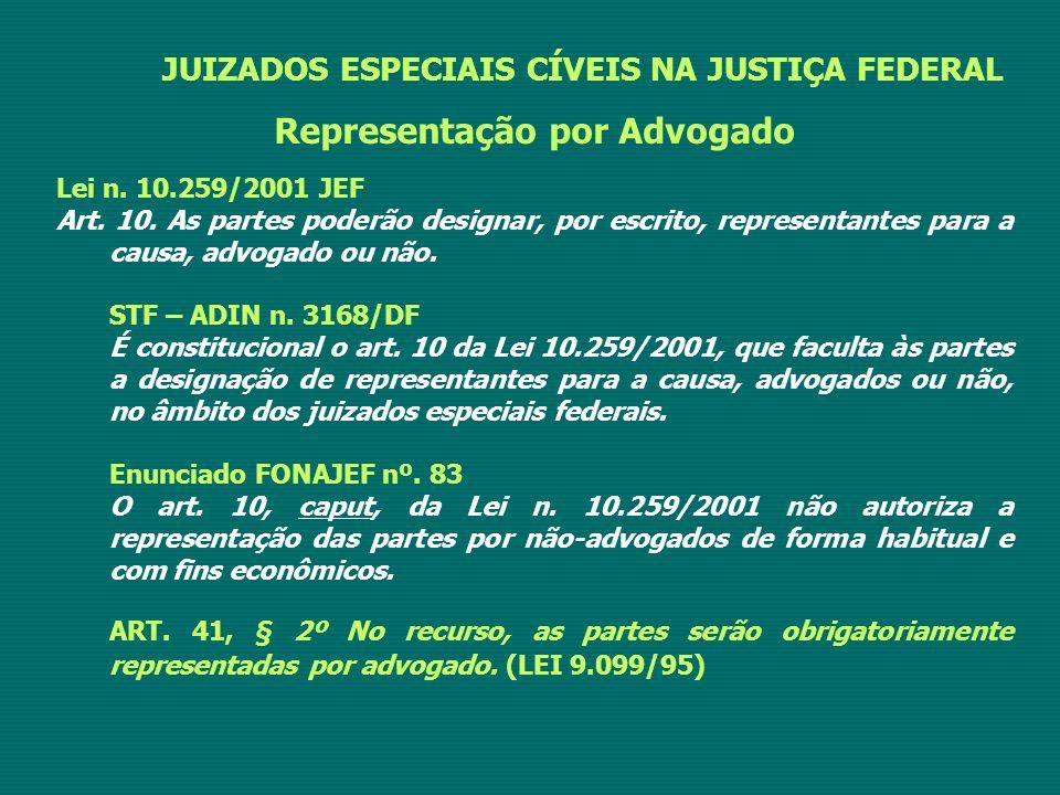 JUIZADOS ESPECIAIS CÍVEIS NA JUSTIÇA FEDERAL Representação por Advogado Lei n. 10.259/2001 JEF Art. 10. As partes poderão designar, por escrito, repre