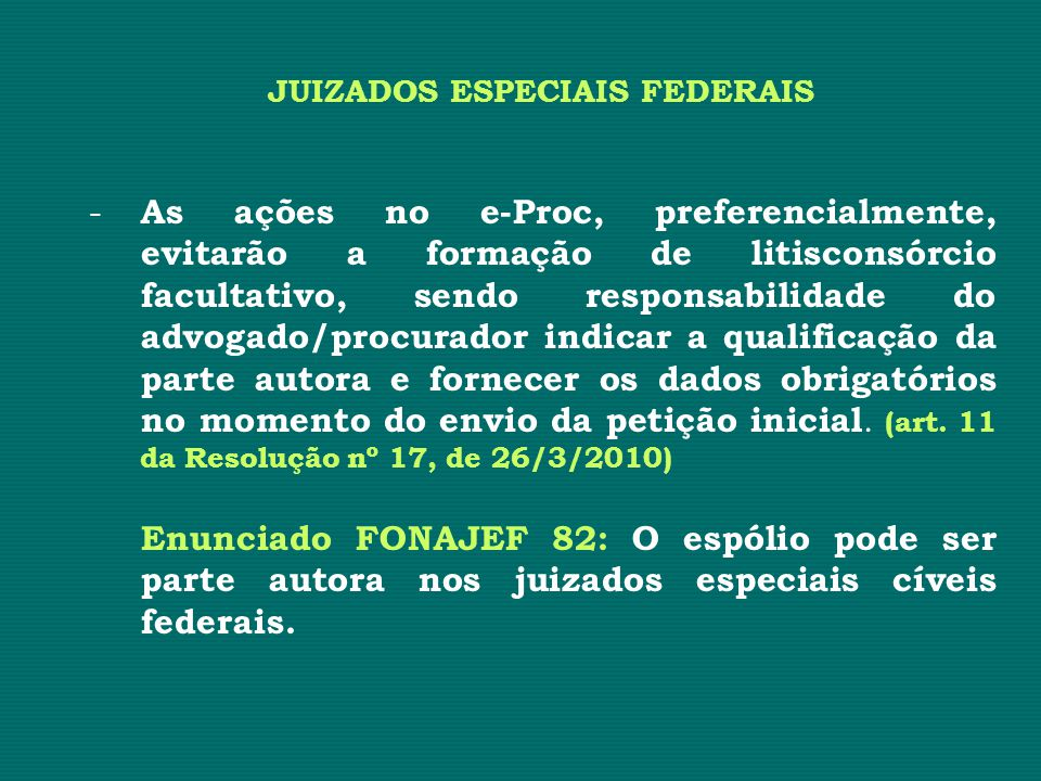 JUIZADOS ESPECIAIS FEDERAIS - As ações no e-Proc, preferencialmente, evitarão a formação de litisconsórcio facultativo, sendo responsabilidade do advo