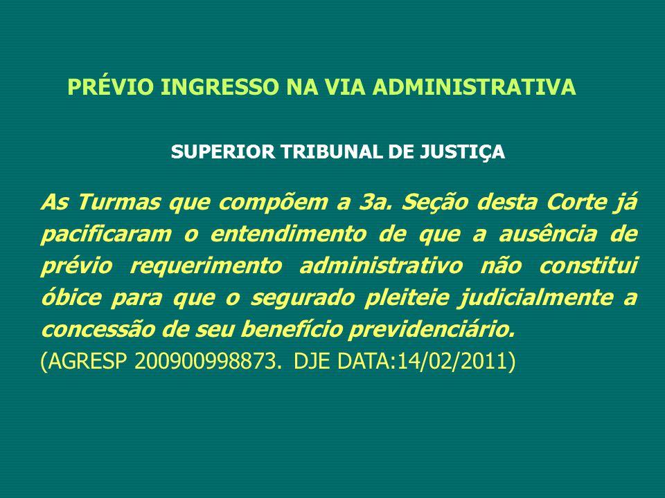 PRÉVIO INGRESSO NA VIA ADMINISTRATIVA SUPERIOR TRIBUNAL DE JUSTIÇA As Turmas que compõem a 3a.