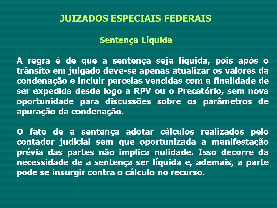 JUIZADOS ESPECIAIS FEDERAIS Sentença Líquida A regra é de que a sentença seja líquida, pois após o trânsito em julgado deve-se apenas atualizar os val