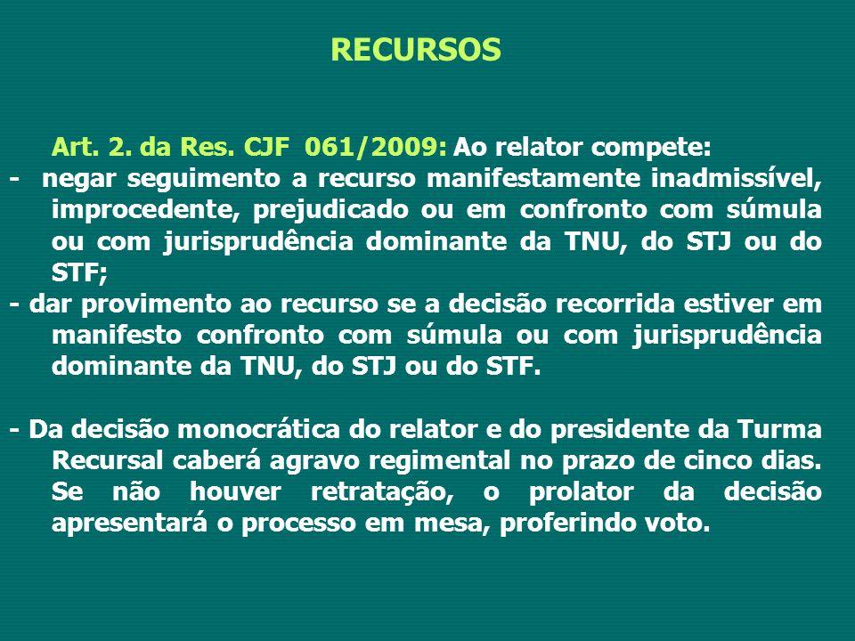RECURSOS Art. 2. da Res. CJF 061/2009: Ao relator compete: - negar seguimento a recurso manifestamente inadmissível, improcedente, prejudicado ou em c