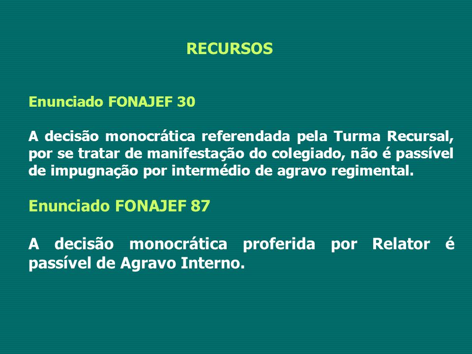 RECURSOS Enunciado FONAJEF 30 A decisão monocrática referendada pela Turma Recursal, por se tratar de manifestação do colegiado, não é passível de imp