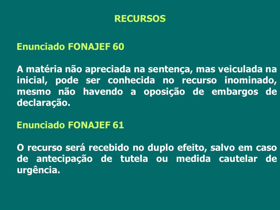 RECURSOS Enunciado FONAJEF 60 A matéria não apreciada na sentença, mas veiculada na inicial, pode ser conhecida no recurso inominado, mesmo não havend