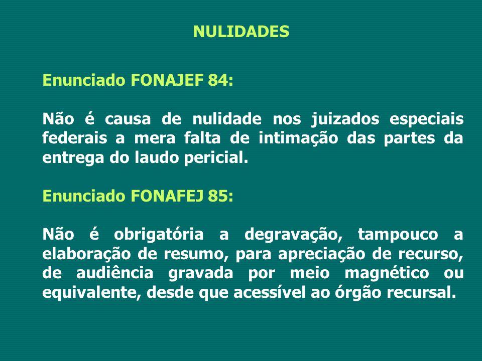 NULIDADES Enunciado FONAJEF 84: Não é causa de nulidade nos juizados especiais federais a mera falta de intimação das partes da entrega do laudo pericial.