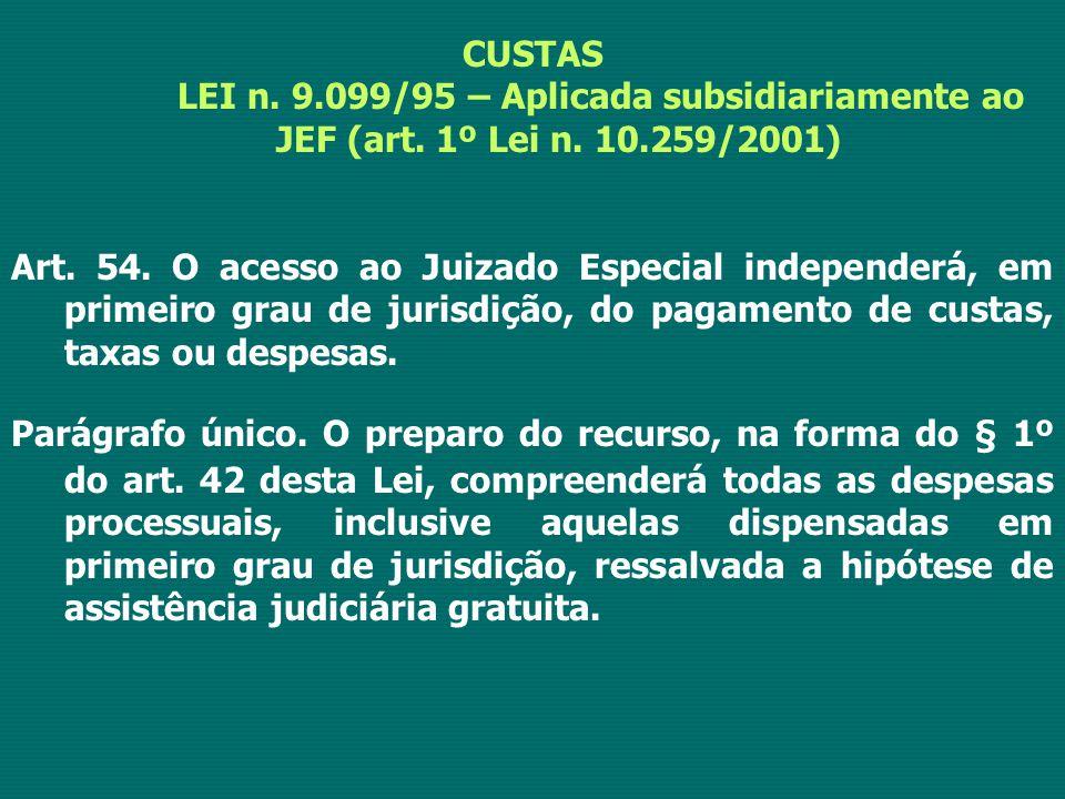 CUSTAS LEI n. 9.099/95 – Aplicada subsidiariamente ao JEF (art. 1º Lei n. 10.259/2001) Art. 54. O acesso ao Juizado Especial independerá, em primeiro
