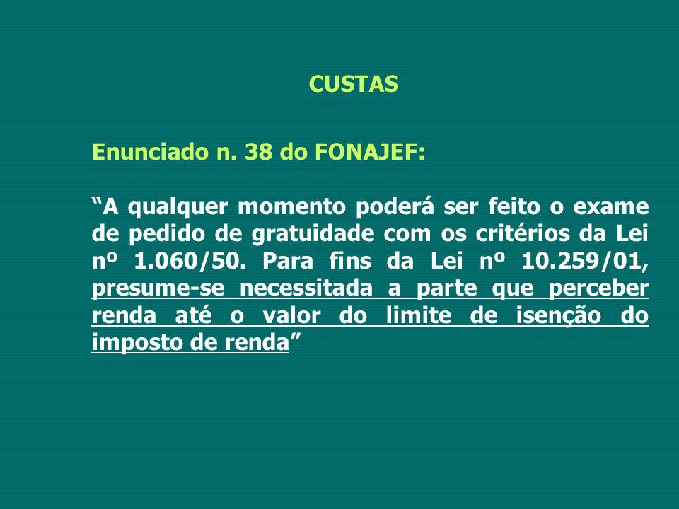 """CUSTAS Enunciado n. 38 do FONAJEF: """"A qualquer momento poderá ser feito o exame de pedido de gratuidade com os critérios da Lei nº 1.060/50. Para fins"""