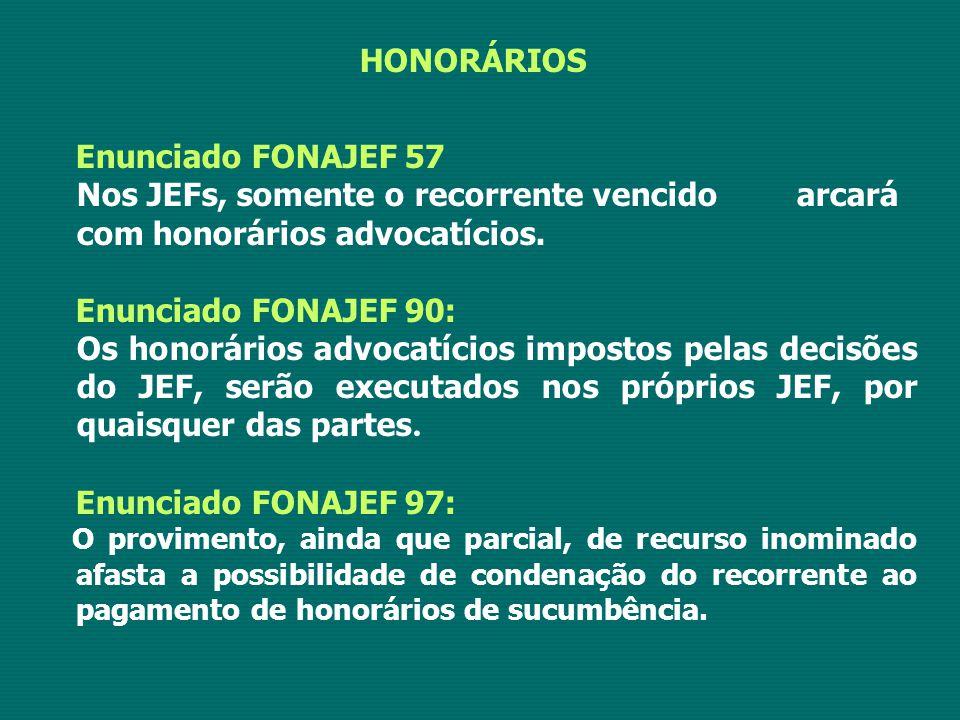 HONORÁRIOS Enunciado FONAJEF 57 Nos JEFs, somente o recorrente vencido arcará com honorários advocatícios. Enunciado FONAJEF 90: Os honorários advocat