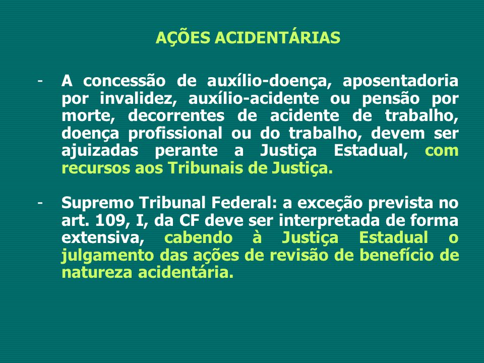AÇÕES ACIDENTÁRIAS -A concessão de auxílio-doença, aposentadoria por invalidez, auxílio-acidente ou pensão por morte, decorrentes de acidente de traba