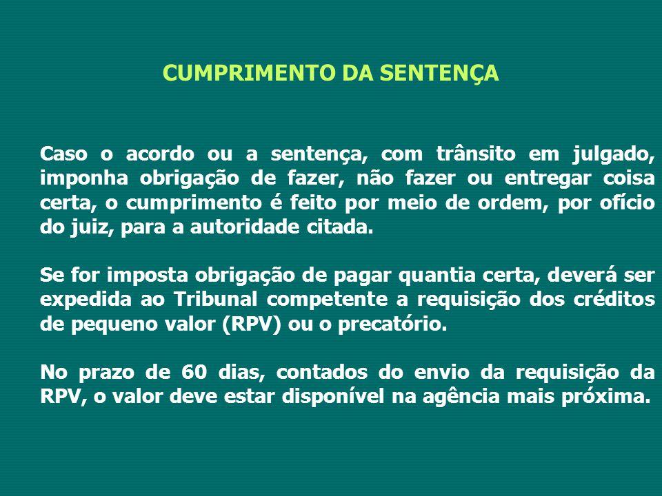 CUMPRIMENTO DA SENTENÇA Caso o acordo ou a sentença, com trânsito em julgado, imponha obrigação de fazer, não fazer ou entregar coisa certa, o cumprimento é feito por meio de ordem, por ofício do juiz, para a autoridade citada.