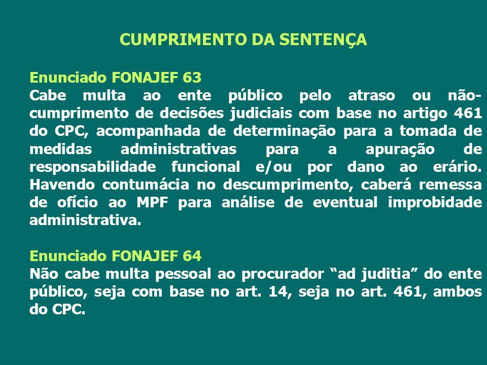CUMPRIMENTO DA SENTENÇA Enunciado FONAJEF 63 Cabe multa ao ente público pelo atraso ou não- cumprimento de decisões judiciais com base no artigo 461 d