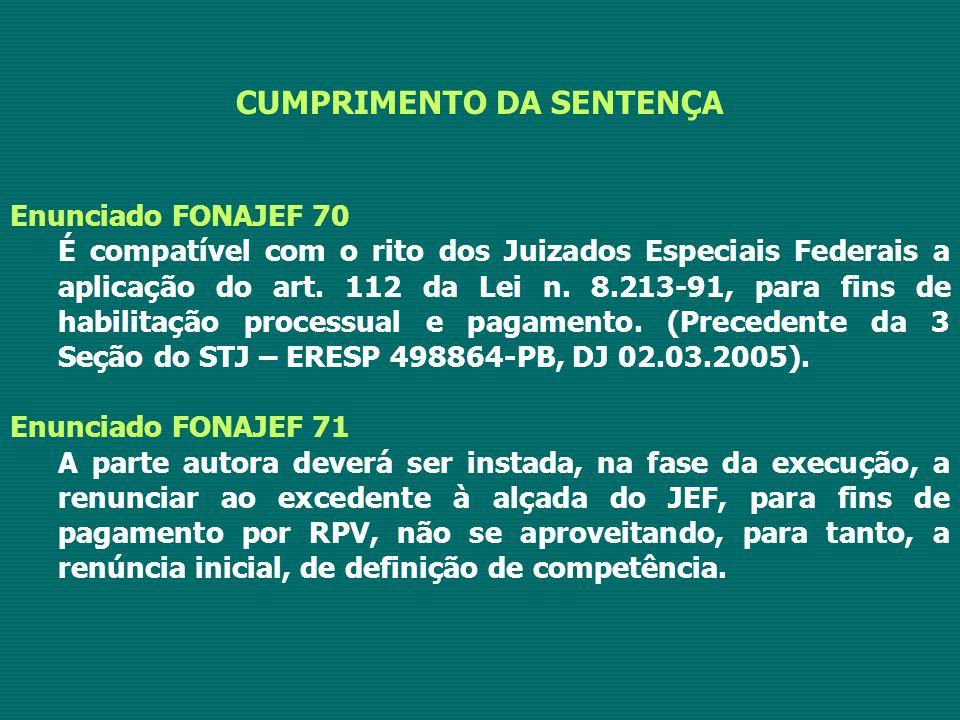 CUMPRIMENTO DA SENTENÇA Enunciado FONAJEF 70 É compatível com o rito dos Juizados Especiais Federais a aplicação do art. 112 da Lei n. 8.213-91, para