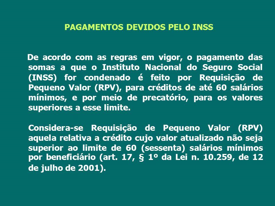 PAGAMENTOS DEVIDOS PELO INSS De acordo com as regras em vigor, o pagamento das somas a que o Instituto Nacional do Seguro Social (INSS) for condenado