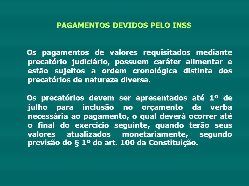 PAGAMENTOS DEVIDOS PELO INSS Os pagamentos de valores requisitados mediante precatório judiciário, possuem caráter alimentar e estão sujeitos a ordem