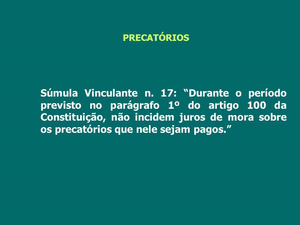 """PRECATÓRIOS Súmula Vinculante n. 17: """"Durante o período previsto no parágrafo 1º do artigo 100 da Constituição, não incidem juros de mora sobre os pre"""