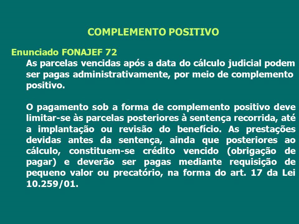 COMPLEMENTO POSITIVO Enunciado FONAJEF 72 As parcelas vencidas após a data do cálculo judicial podem ser pagas administrativamente, por meio de complemento positivo.