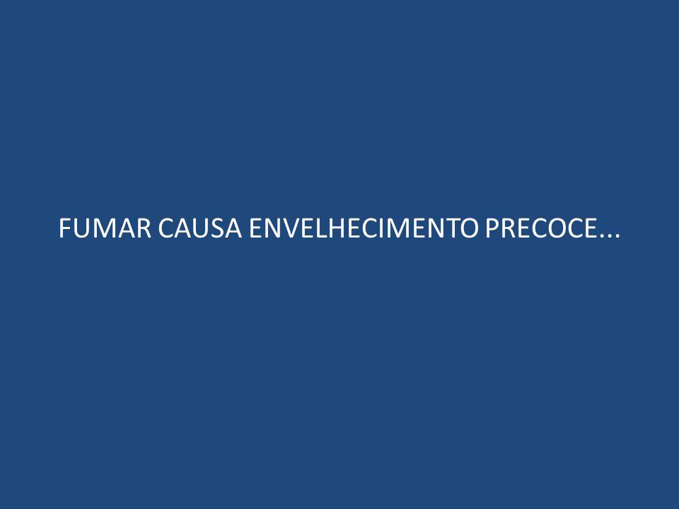 FUMAR CAUSA ENVELHECIMENTO PRECOCE...