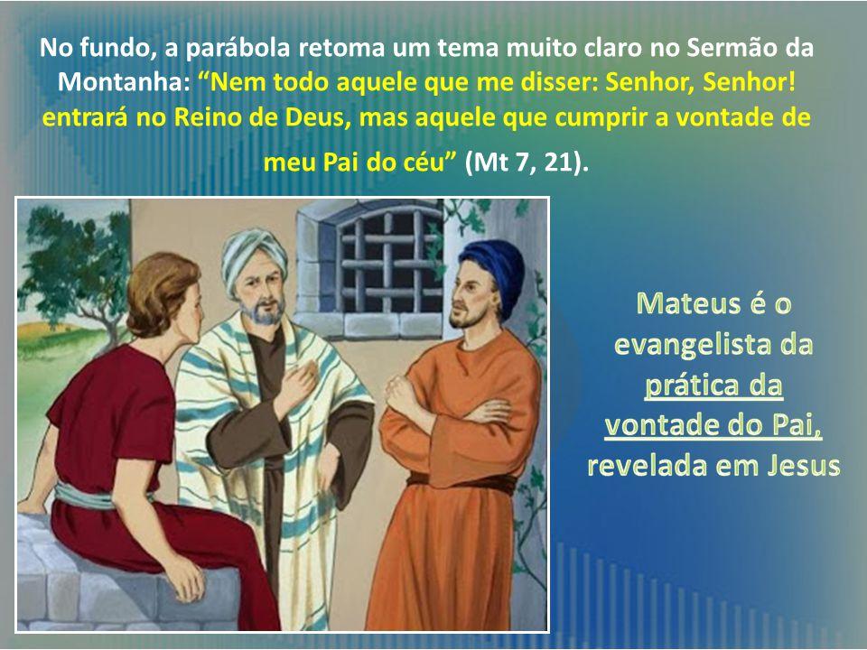 No fundo, a parábola retoma um tema muito claro no Sermão da Montanha: Nem todo aquele que me disser: Senhor, Senhor.