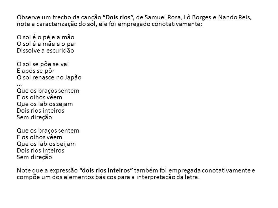 """Observe um trecho da canção """"Dois rios"""", de Samuel Rosa, Lô Borges e Nando Reis, note a caracterização do sol, ele foi empregado conotativamente: O so"""