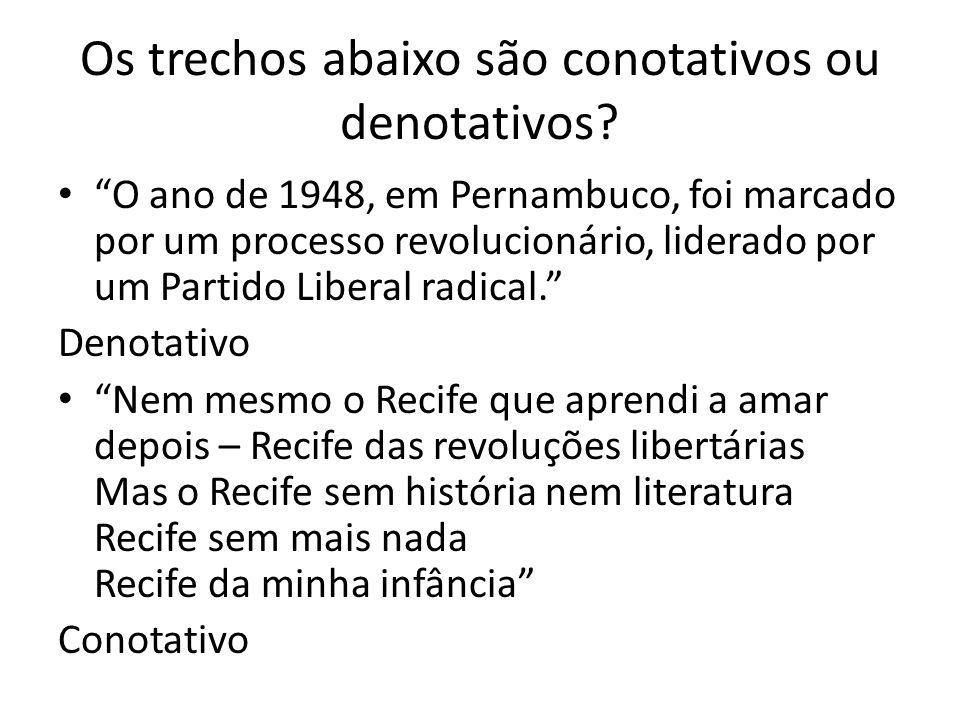 """Os trechos abaixo são conotativos ou denotativos? """"O ano de 1948, em Pernambuco, foi marcado por um processo revolucionário, liderado por um Partido L"""