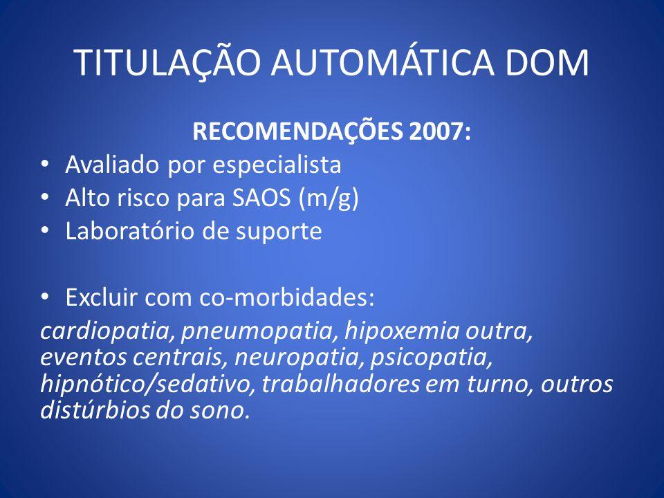 TITULAÇÃO AUTOMÁTICA DOM RECOMENDAÇÕES 2007: Avaliado por especialista Alto risco para SAOS (m/g) Laboratório de suporte Excluir com co-morbidades: ca